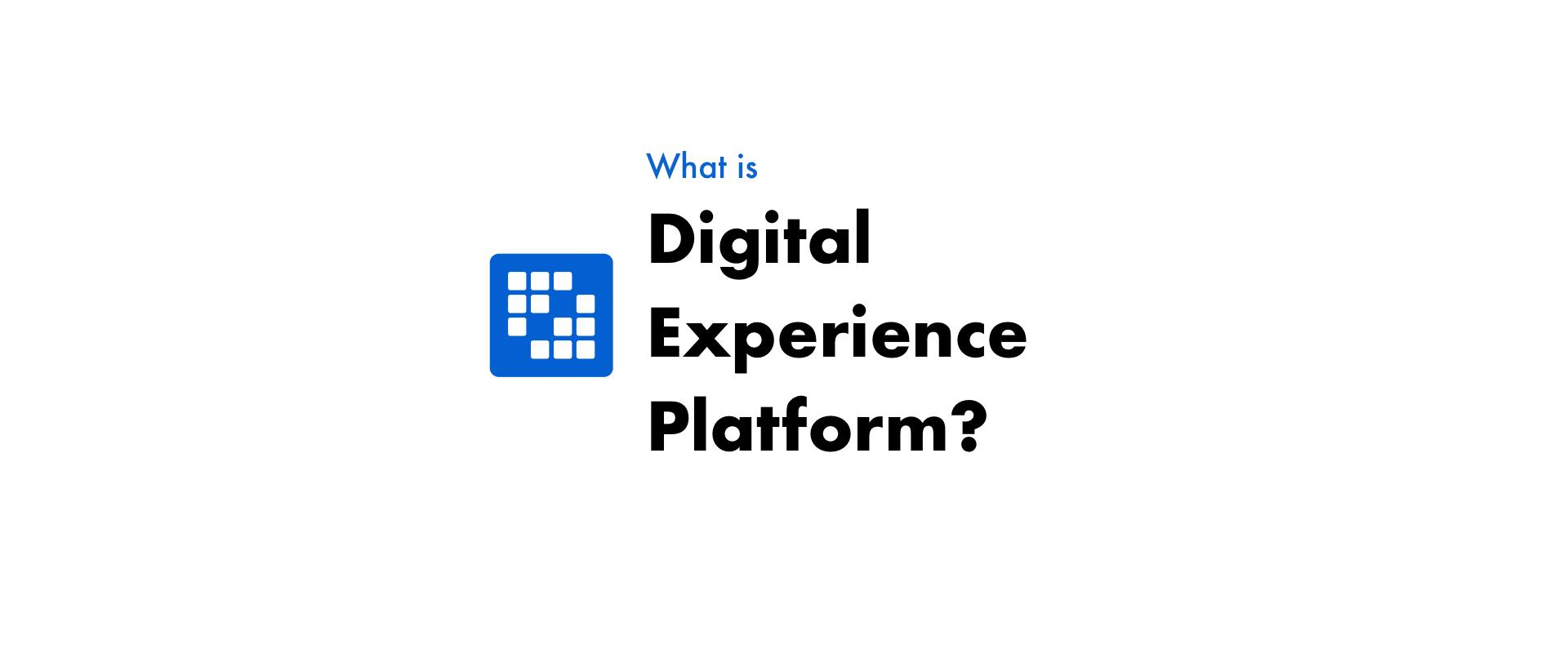 デジタルエクスペリエンスプラットフォーム(DXP)とは?
